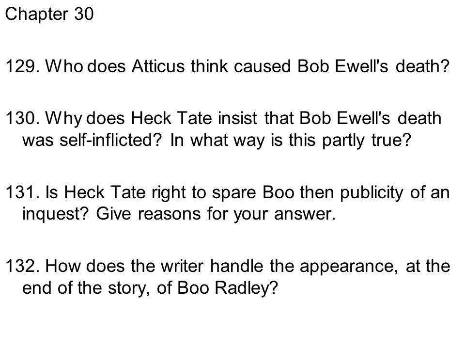 Chapter 30 129. Who does Atticus think caused Bob Ewell s death