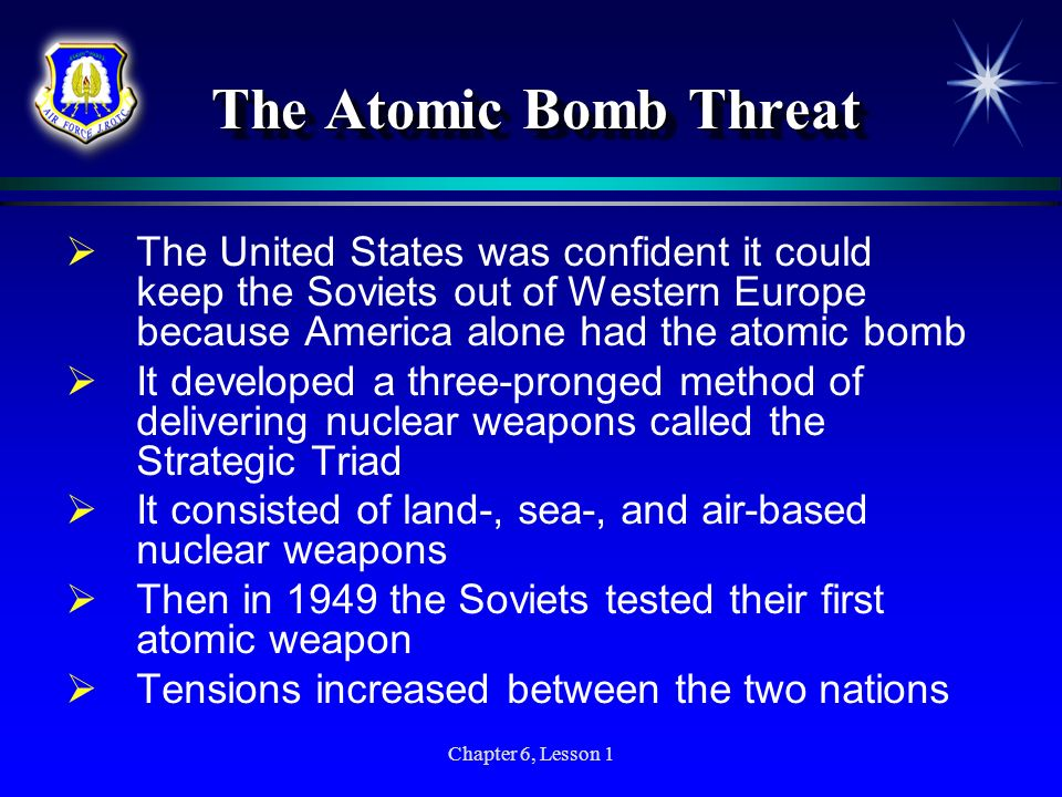 The Atomic Bomb Threat The United States was confident it could keep the Soviets out of Western Europe because America alone had the atomic bomb.