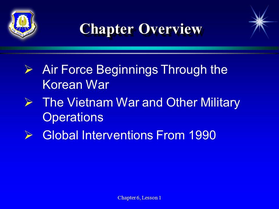 Chapter Overview Air Force Beginnings Through the Korean War