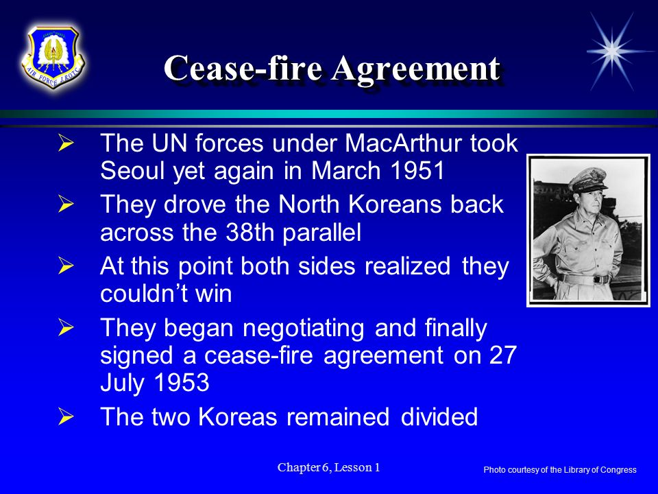 Cease-fire Agreement The UN forces under MacArthur took Seoul yet again in March 1951. They drove the North Koreans back across the 38th parallel.