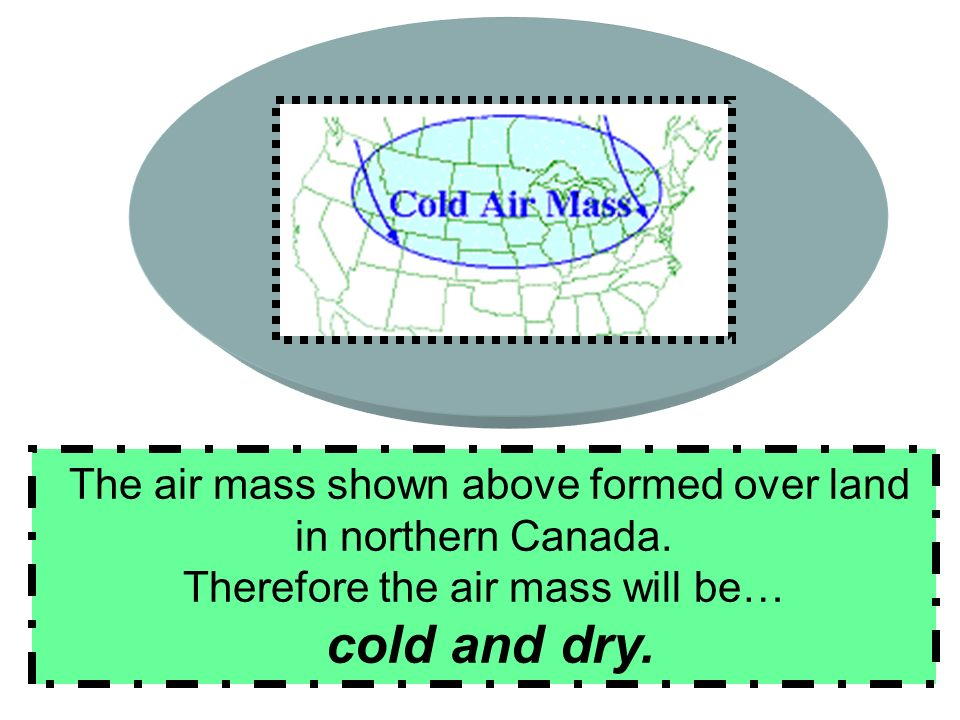 The air mass shown above formed over land in northern Canada.