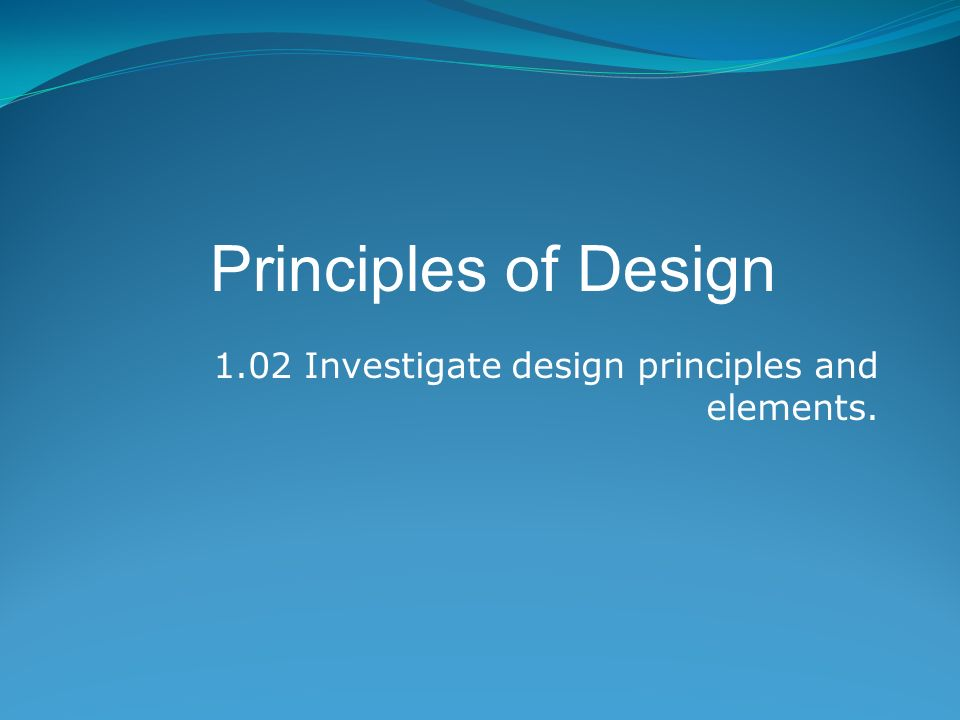 1.02 Investigate design principles and elements.