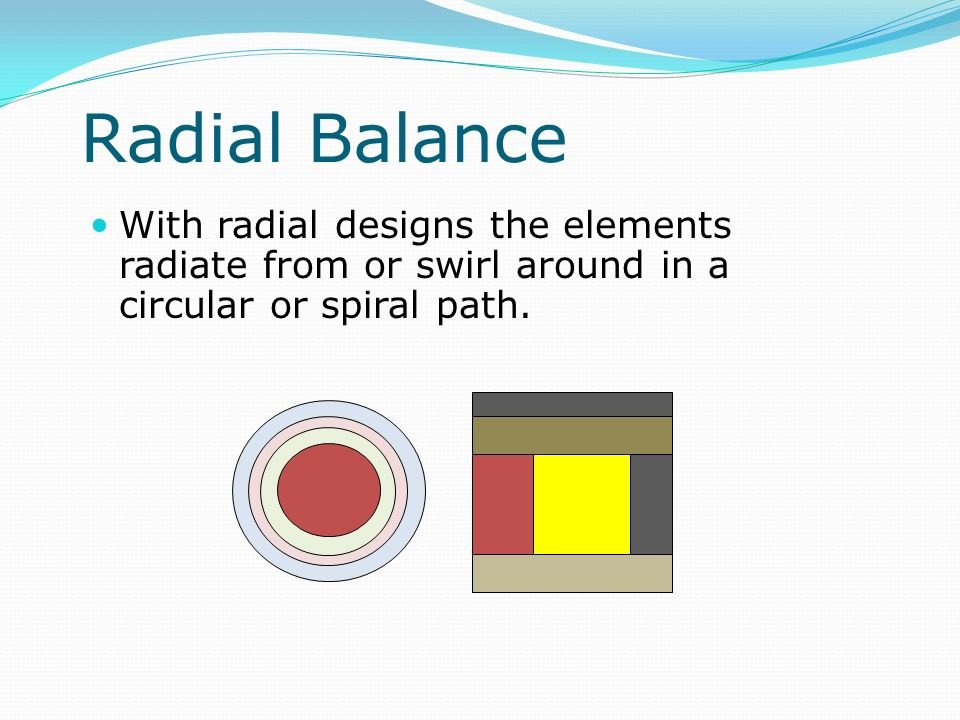 Radial Balance With radial designs the elements radiate from or swirl around in a circular or spiral path.