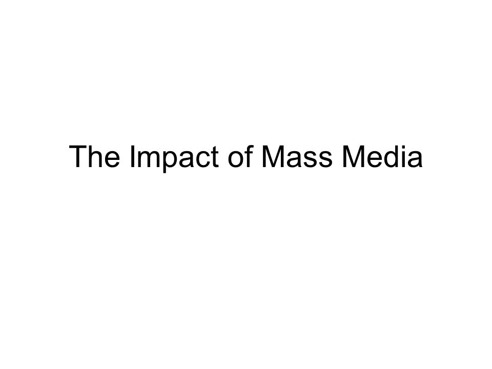 The Impact of Mass Media