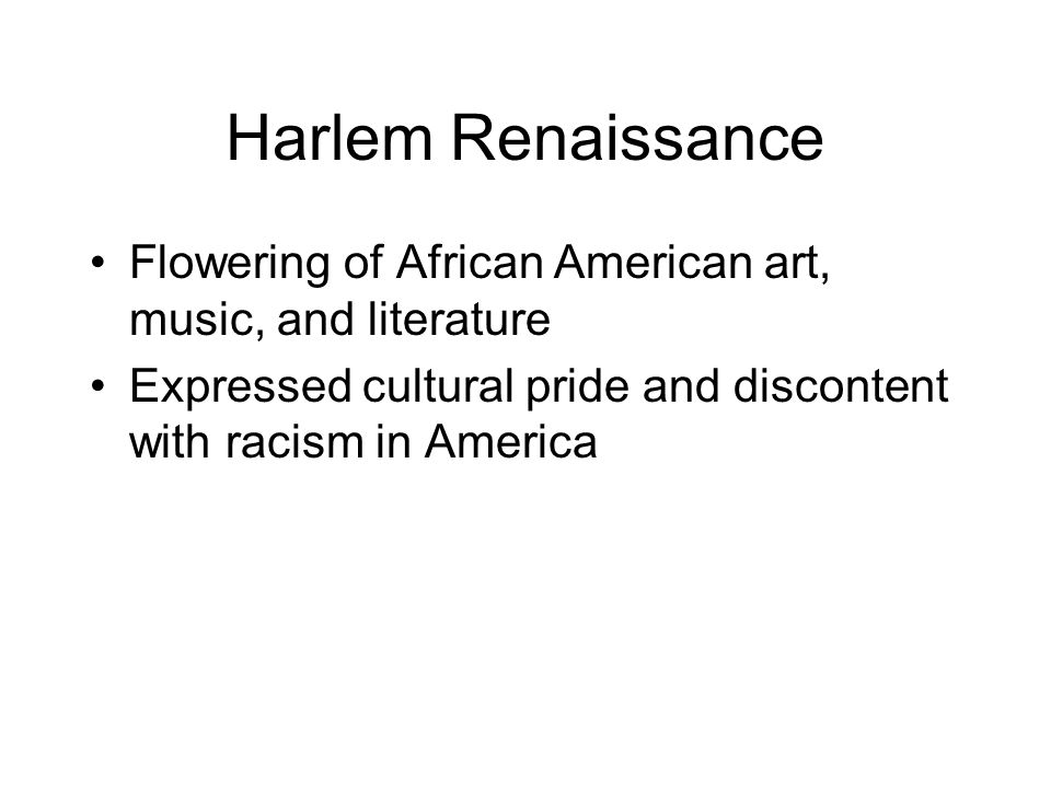 Harlem Renaissance Flowering of African American art, music, and literature.