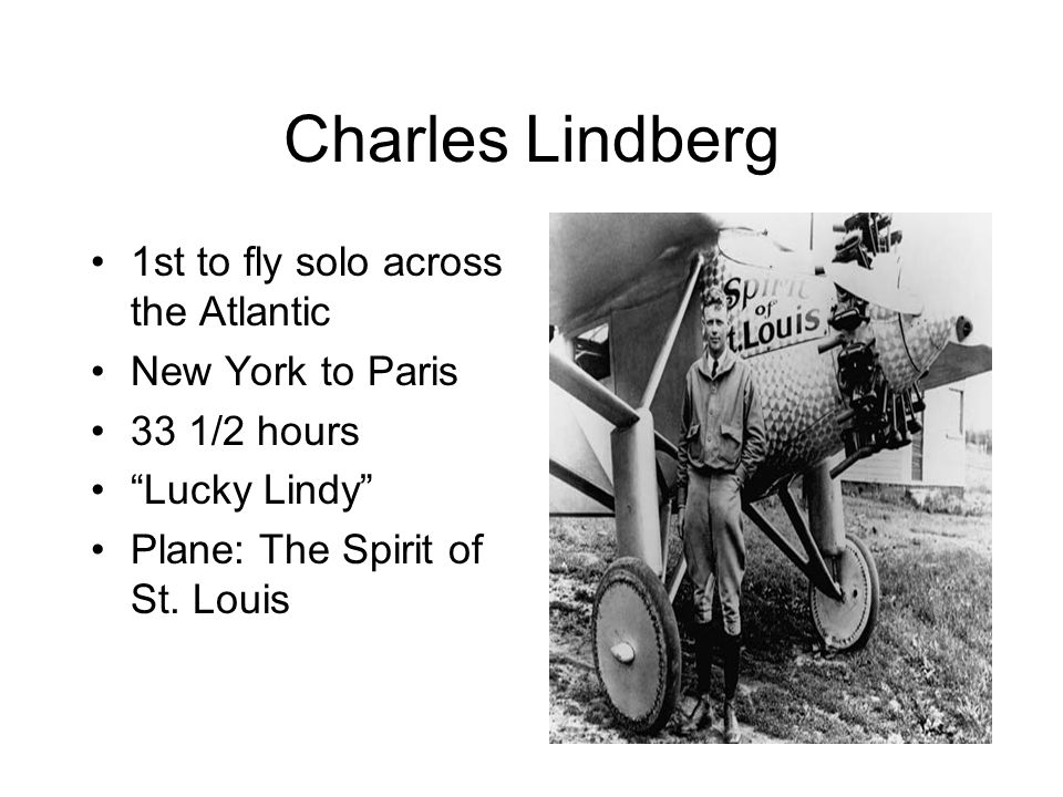 Charles Lindberg 1st to fly solo across the Atlantic New York to Paris