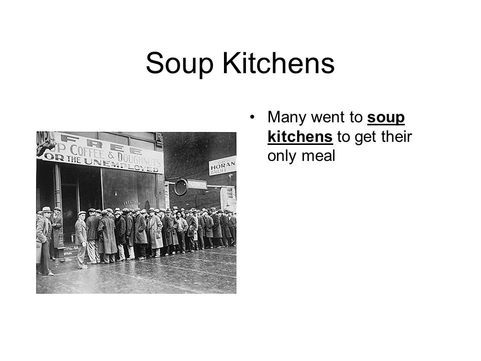 Soup Kitchens Many went to soup kitchens to get their only meal