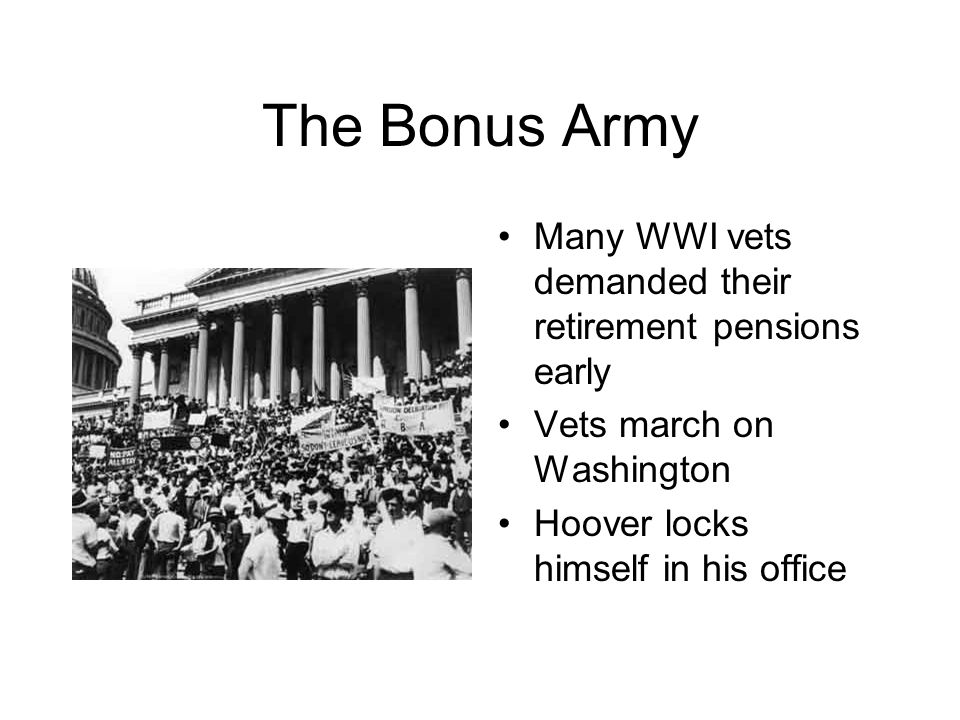 The Bonus Army Many WWI vets demanded their retirement pensions early