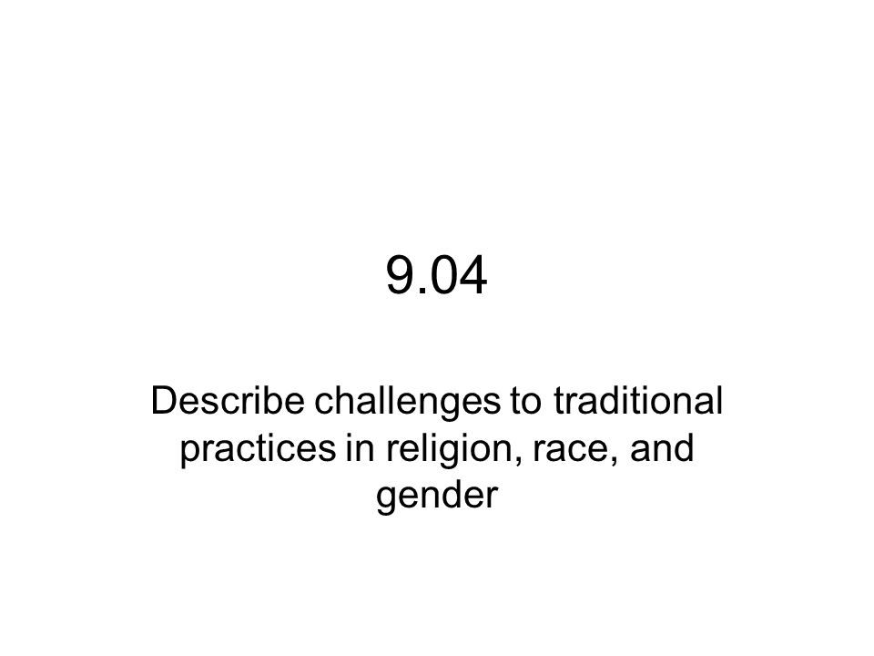 9.04 Describe challenges to traditional practices in religion, race, and gender