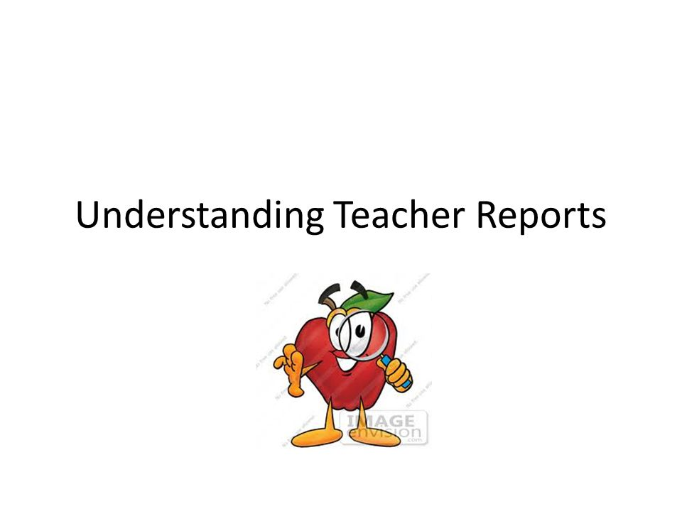 Understanding Teacher Reports