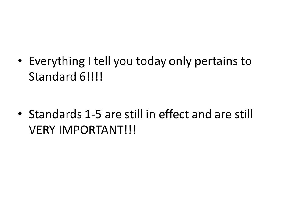 Everything I tell you today only pertains to Standard 6!!!!