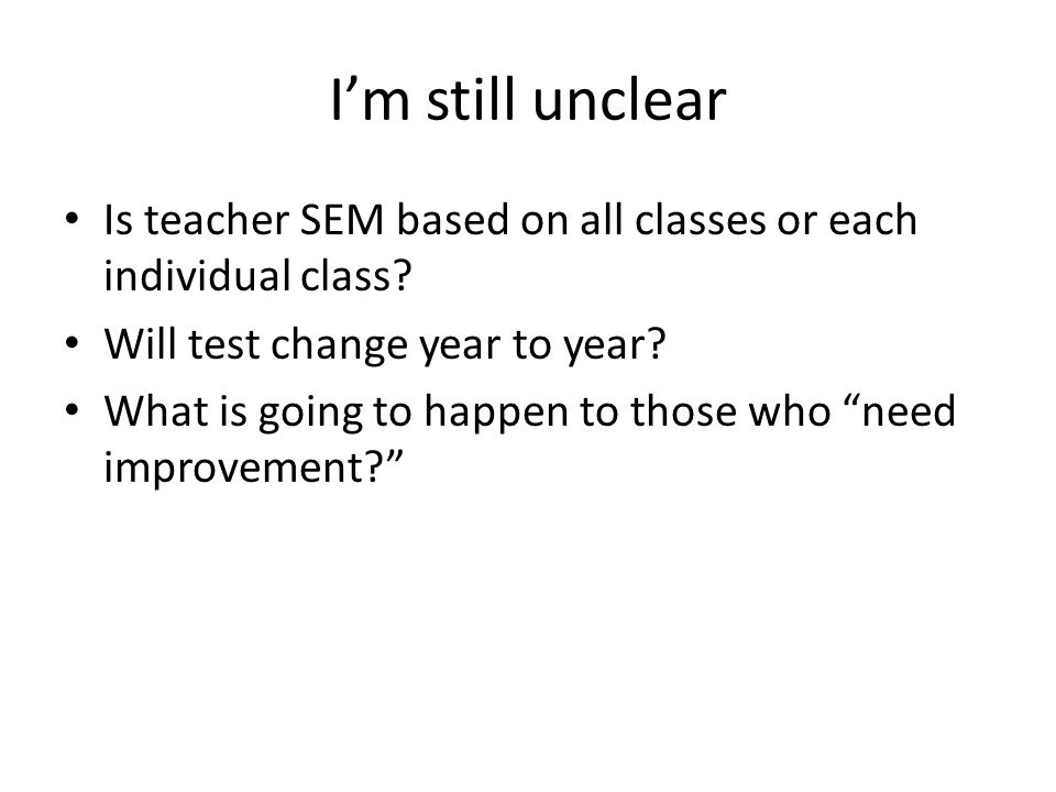 I'm still unclear Is teacher SEM based on all classes or each individual class Will test change year to year