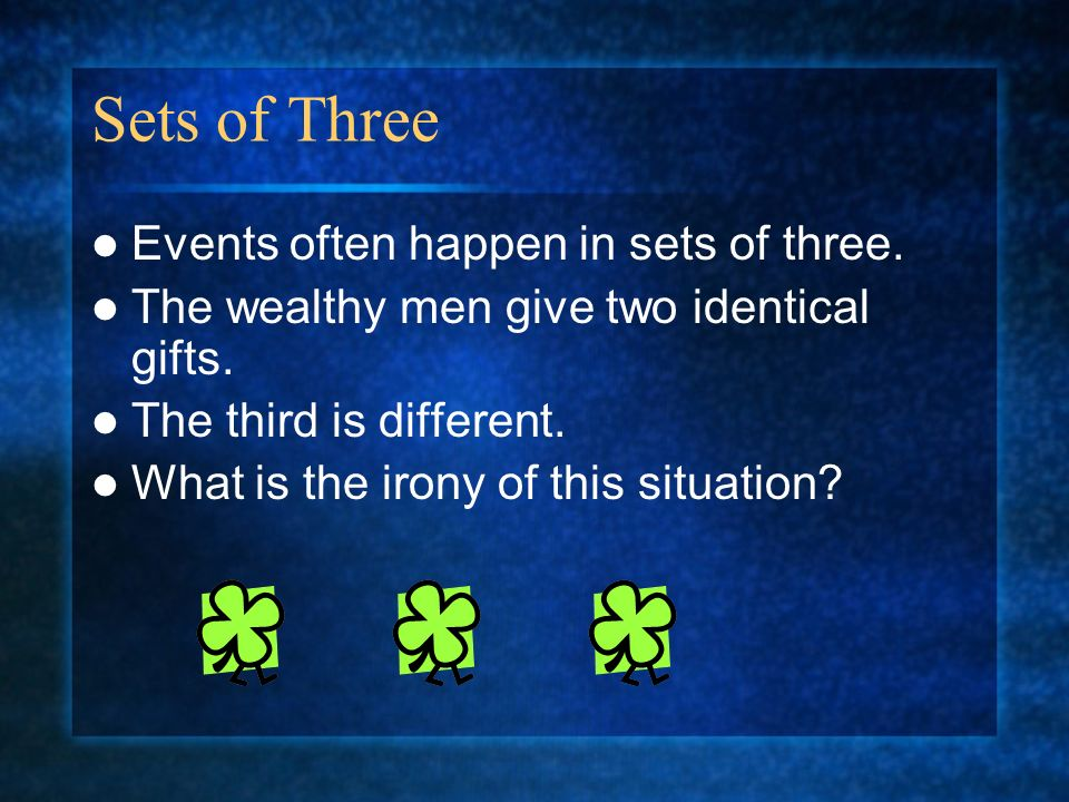 Sets of Three Events often happen in sets of three.