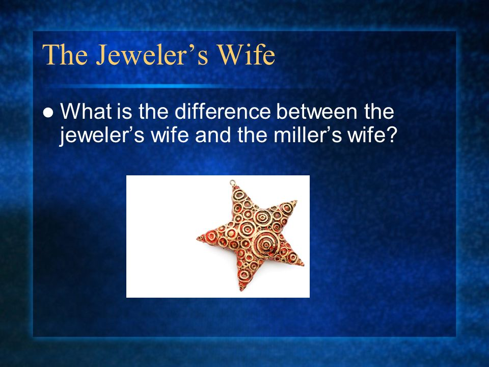 The Jeweler's Wife What is the difference between the jeweler's wife and the miller's wife