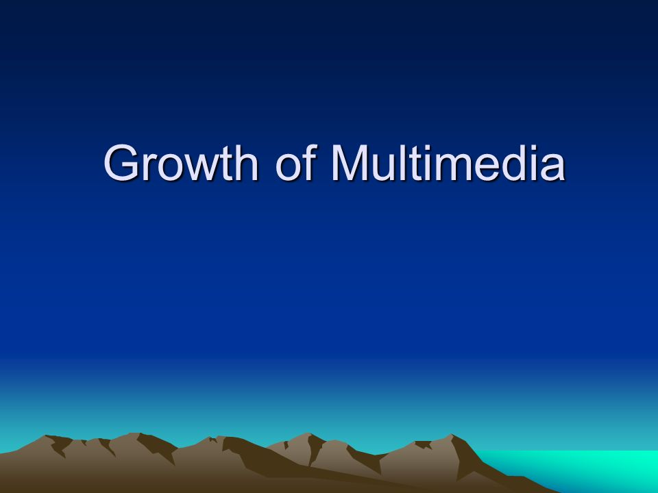 Growth of Multimedia