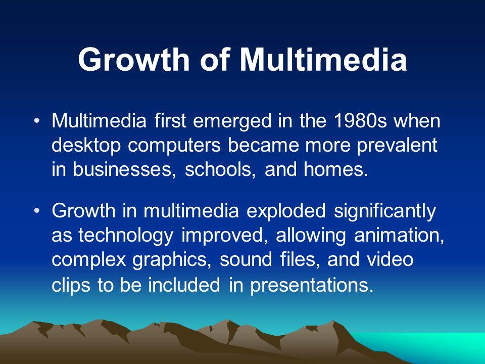 Growth of Multimedia Multimedia first emerged in the 1980s when desktop computers became more prevalent in businesses, schools, and homes.