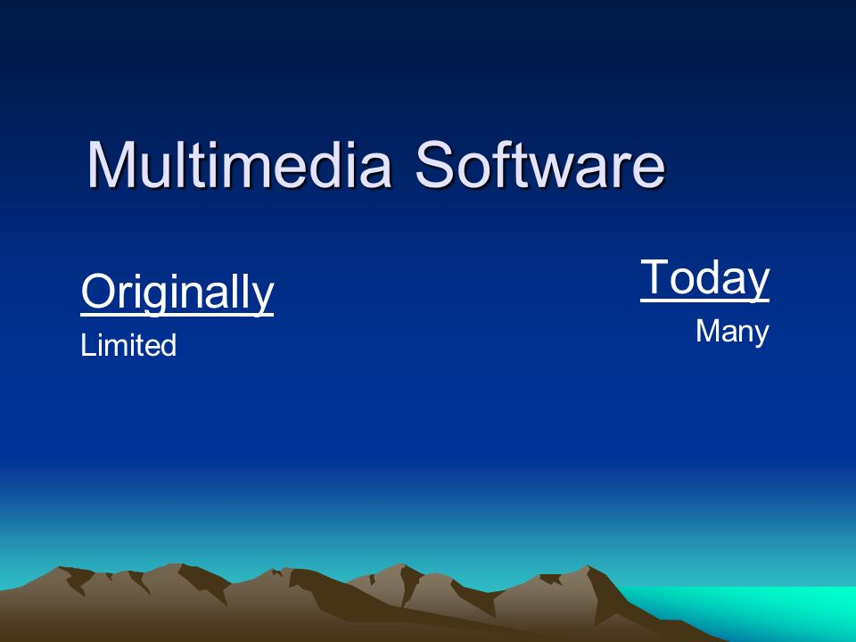 Multimedia Software Today Originally Many Limited Teacher Note:
