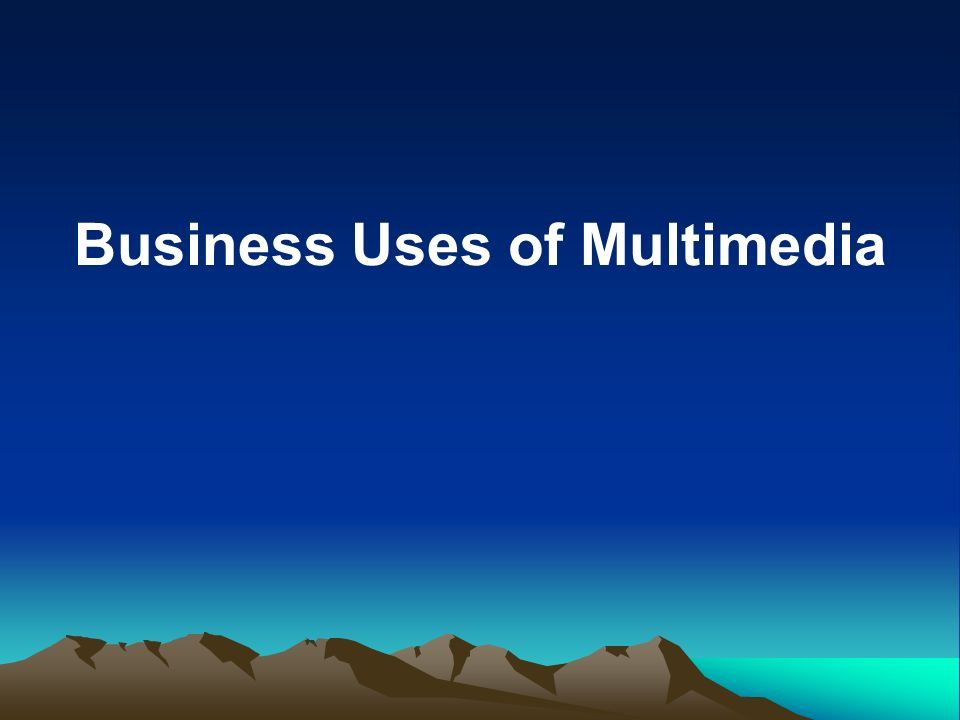 Business Uses of Multimedia