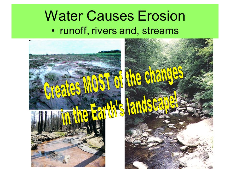 Water Causes Erosion runoff, rivers and, streams