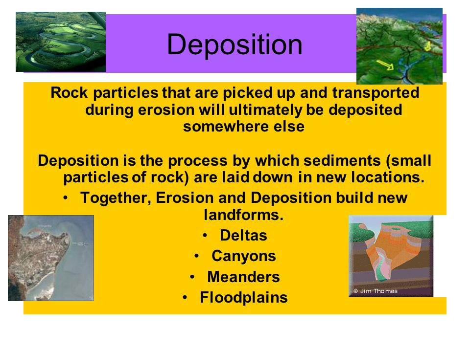 Together, Erosion and Deposition build new landforms.