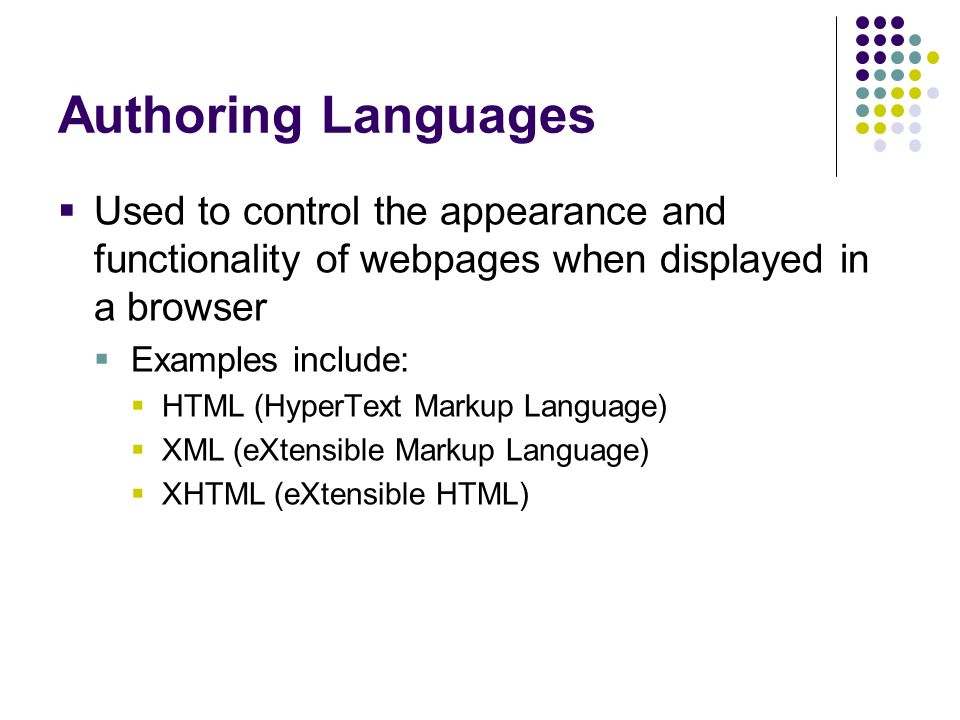 Authoring LanguagesUsed to control the appearance and functionality of webpages when displayed in a browser.