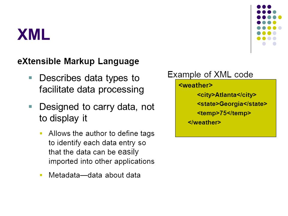 XML Describes data types to facilitate data processing