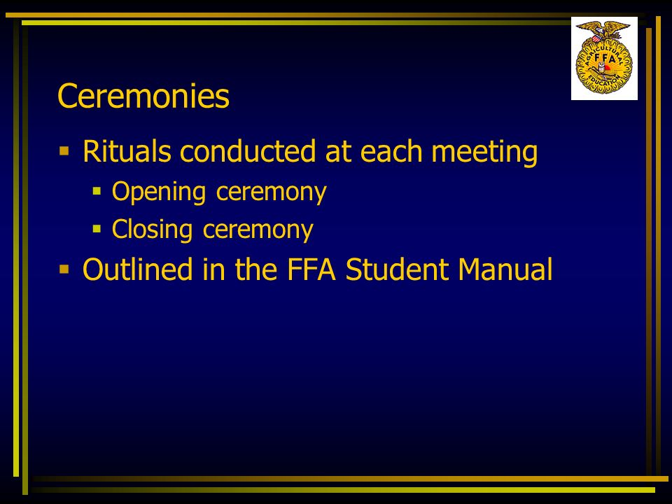 Ceremonies Rituals conducted at each meeting
