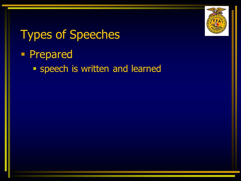 Types of Speeches Prepared speech is written and learned