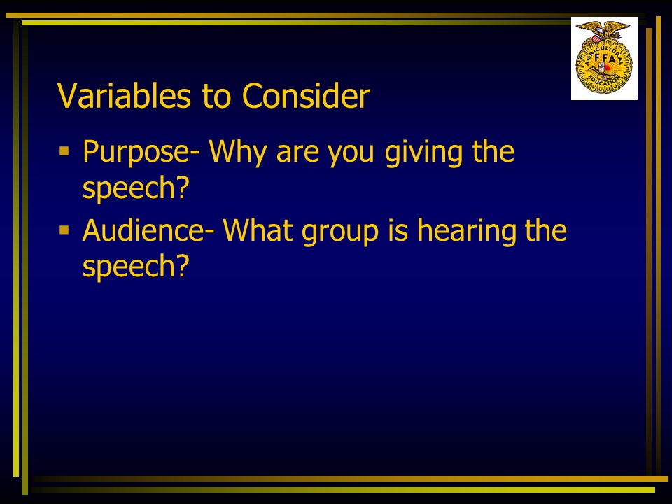 Variables to Consider Purpose- Why are you giving the speech