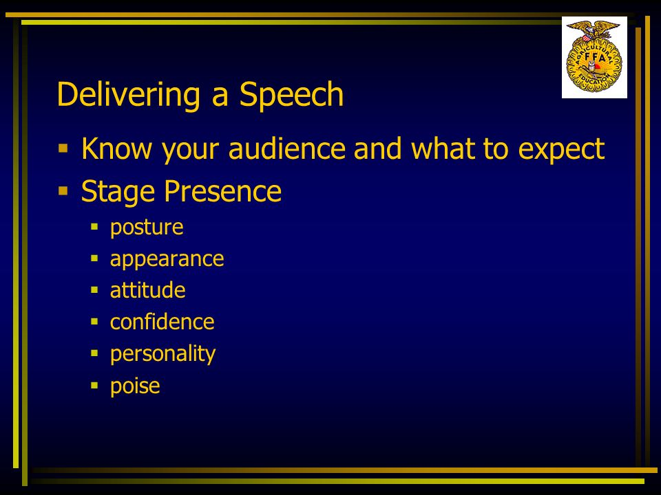 Delivering a Speech Know your audience and what to expect