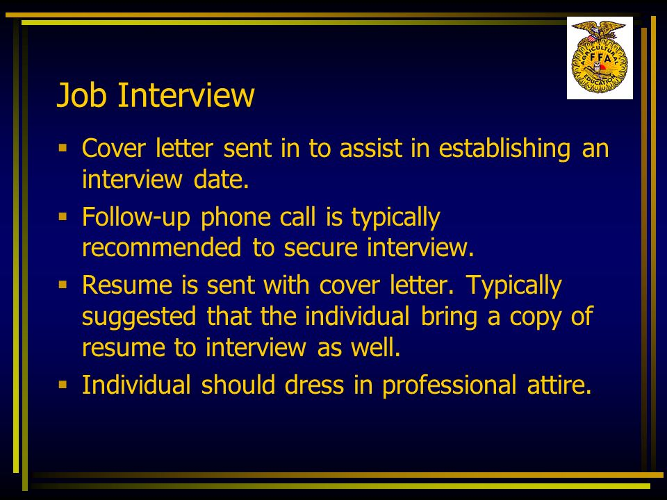 Job Interview Cover letter sent in to assist in establishing an interview date. Follow-up phone call is typically recommended to secure interview.