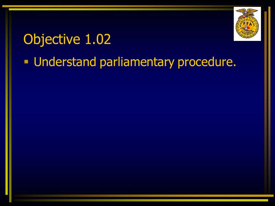 Objective 1.02 Understand parliamentary procedure.