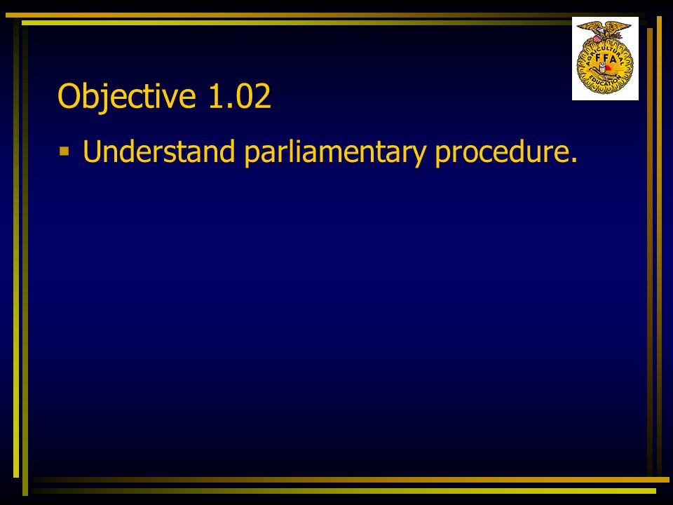 Objective 1.02 Understand parliamentary procedure.