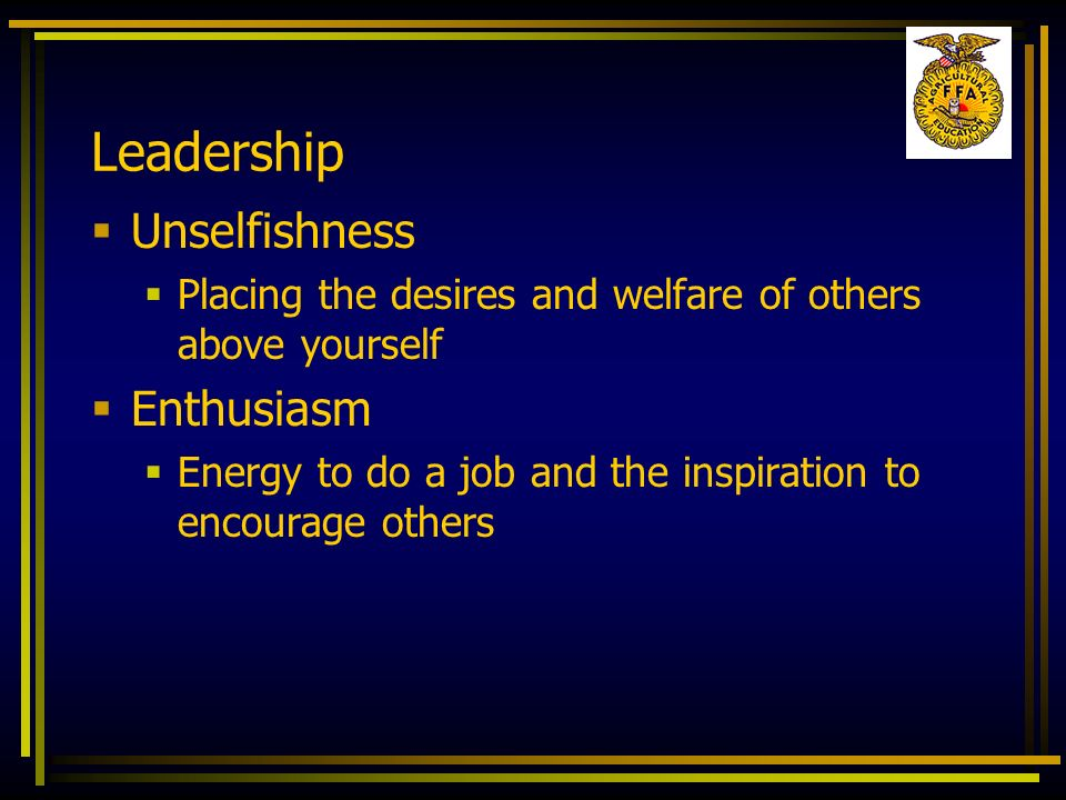 Leadership Unselfishness Enthusiasm