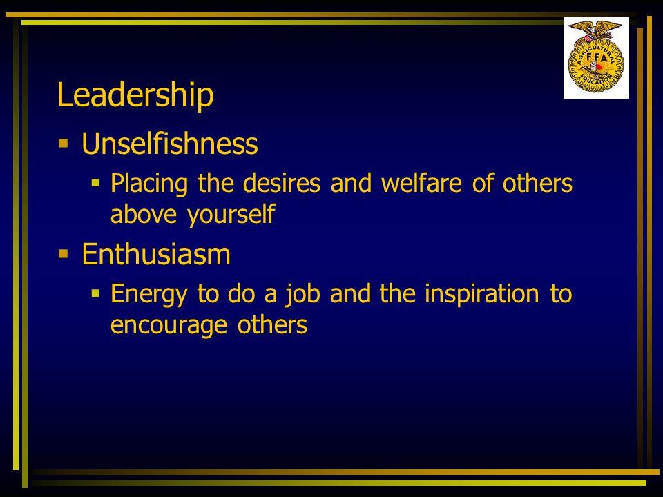 Leadership Unselfishness Enthusiasm