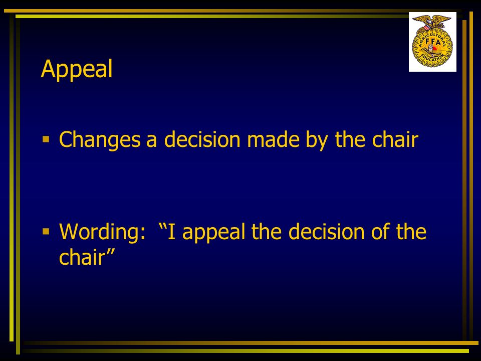 Appeal Changes a decision made by the chair