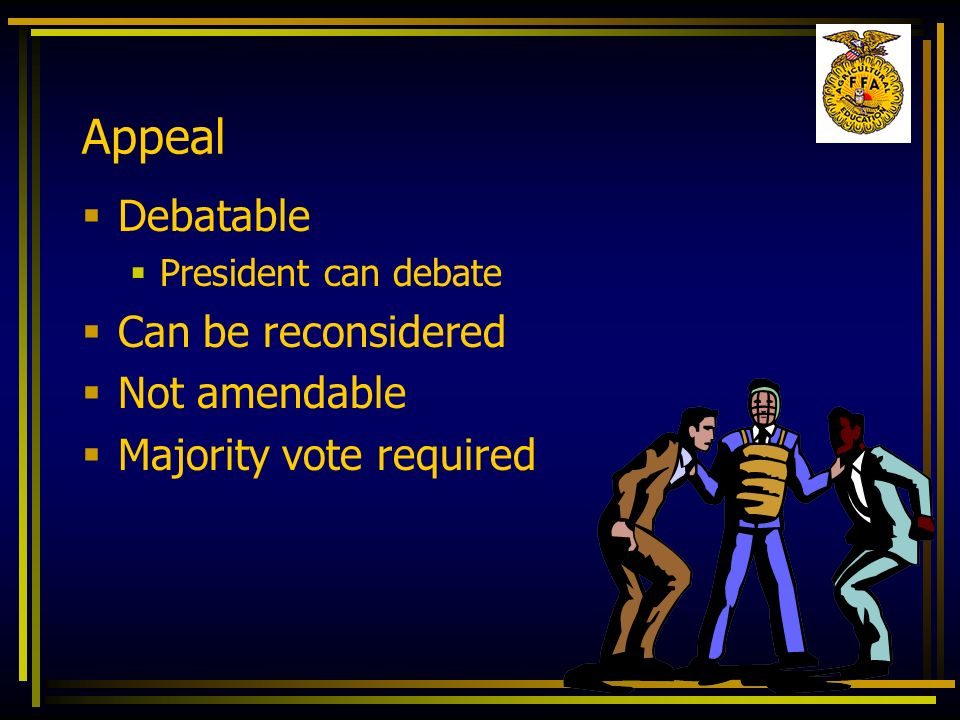 Appeal Debatable Can be reconsidered Not amendable