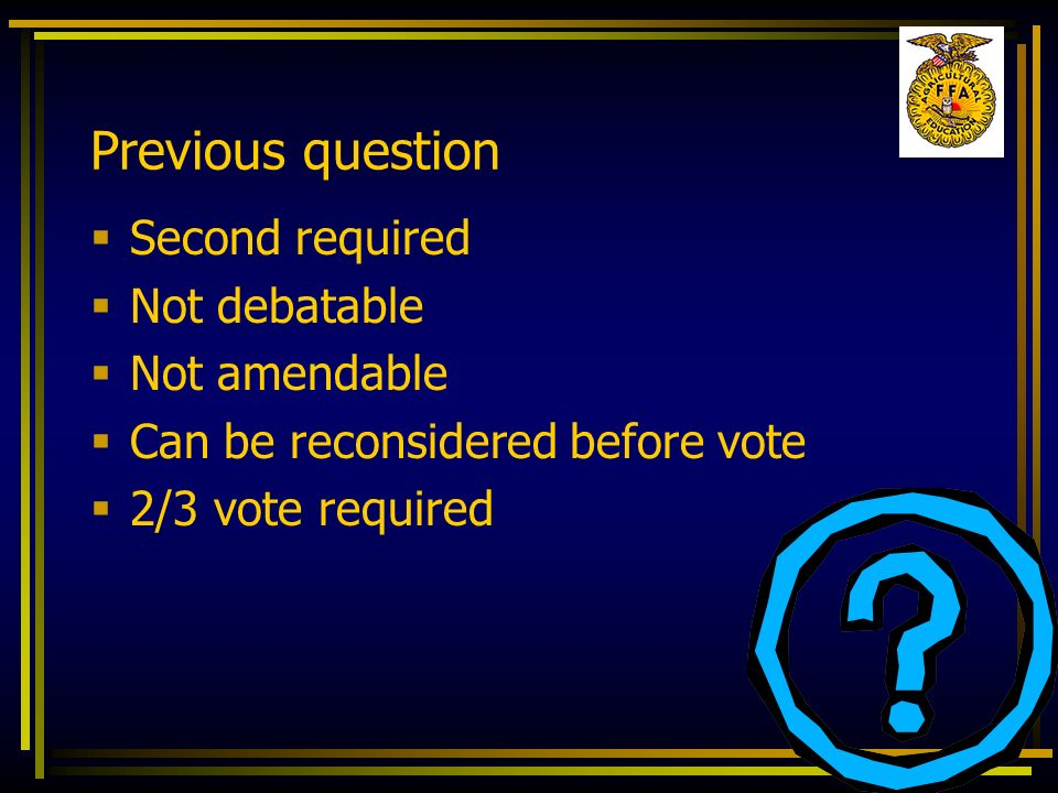 Previous question Second required Not debatable Not amendable