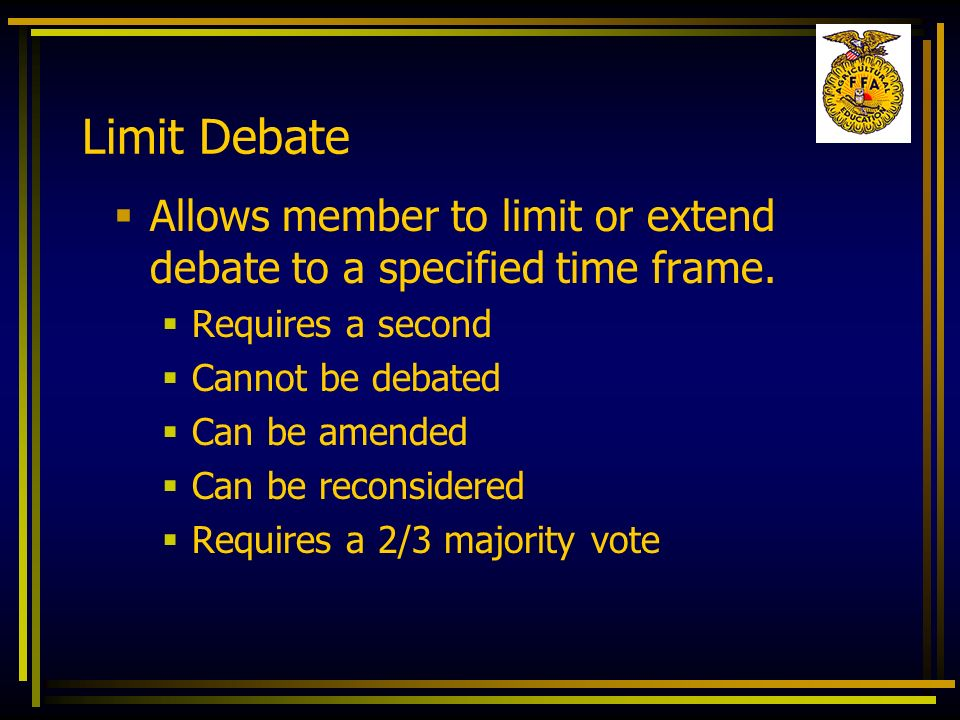 Limit Debate Allows member to limit or extend debate to a specified time frame. Requires a second.