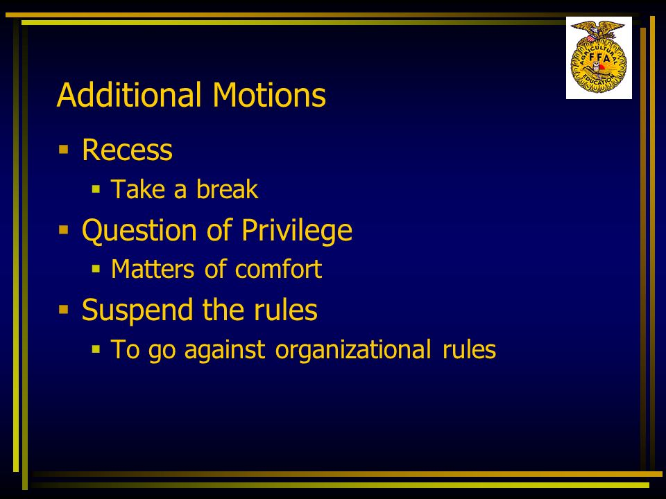 Additional Motions Recess Question of Privilege Suspend the rules