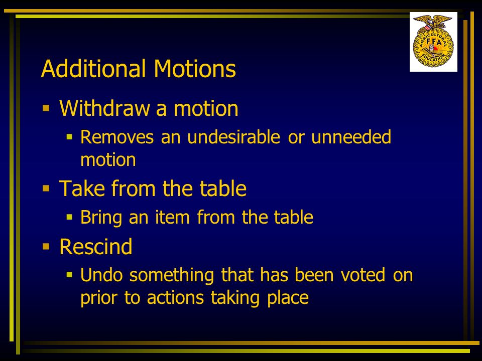 Additional Motions Withdraw a motion Take from the table Rescind