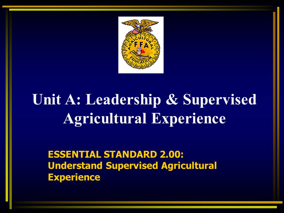 ESSENTIAL STANDARD 2.00: Understand Supervised Agricultural Experience