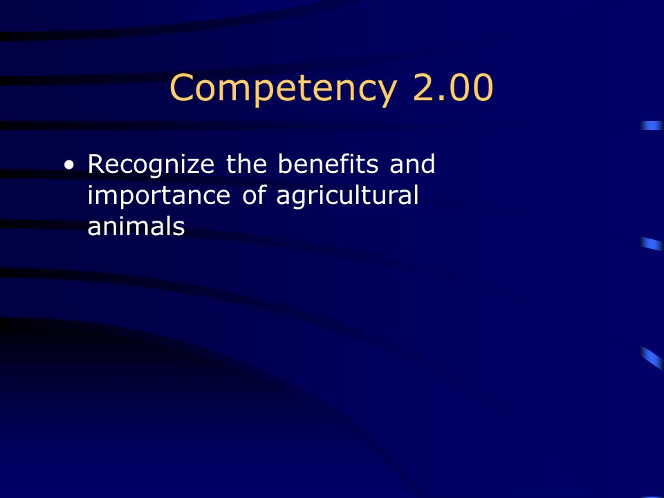 Competency 2.00 Recognize the benefits and importance of agricultural animals