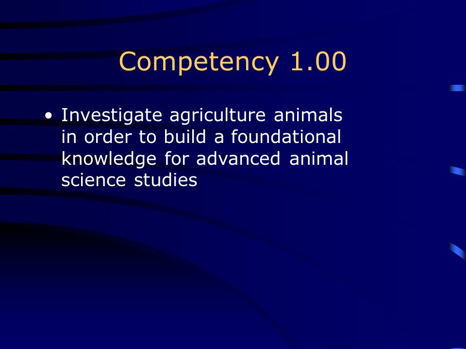 Competency 1.00 Investigate agriculture animals in order to build a foundational knowledge for advanced animal science studies.