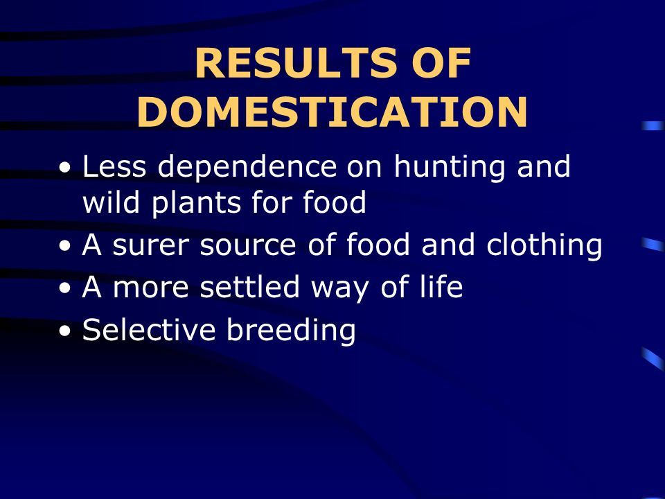 RESULTS OF DOMESTICATION