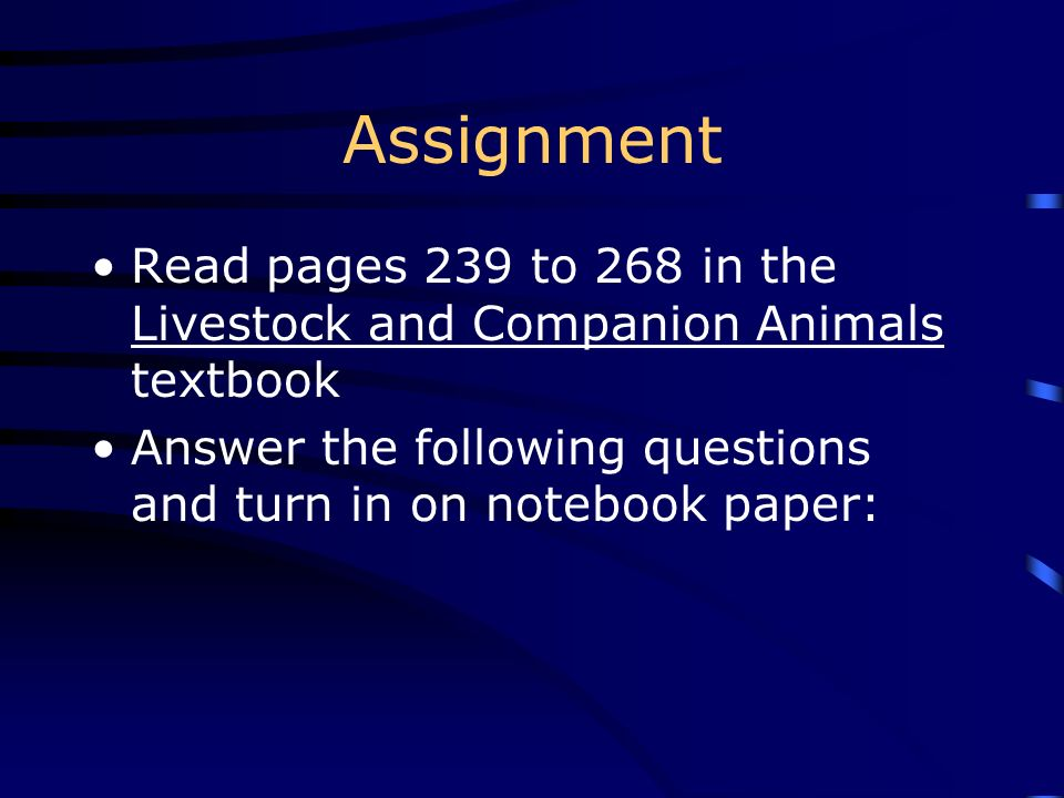 Assignment Read pages 239 to 268 in the Livestock and Companion Animals textbook.