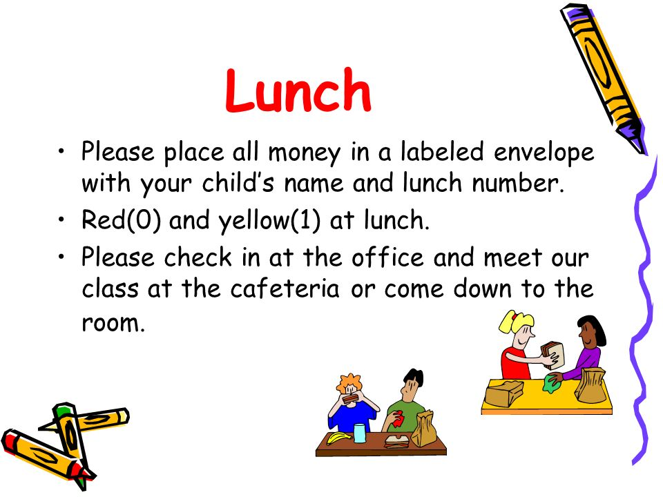 Lunch Please place all money in a labeled envelope with your child's name and lunch number. Red(0) and yellow(1) at lunch.