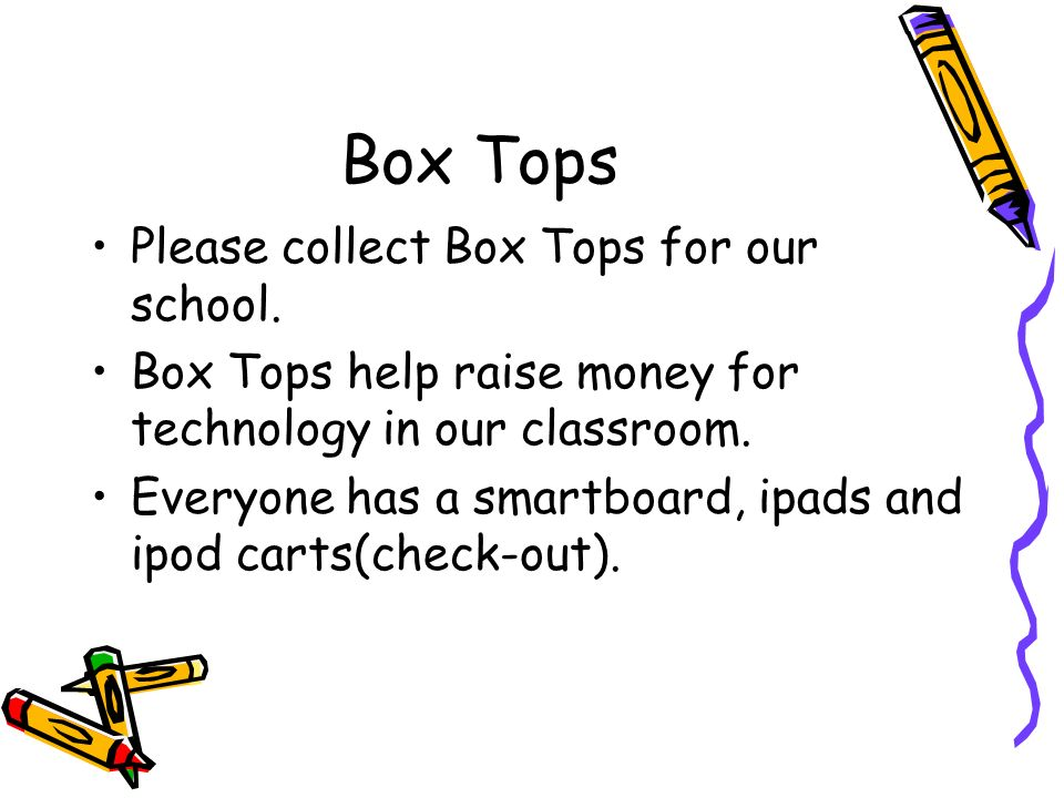 Box Tops Please collect Box Tops for our school.