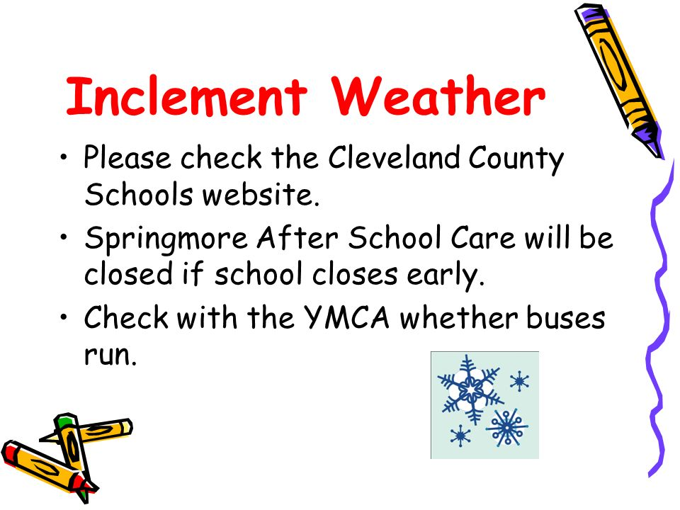 Inclement Weather Please check the Cleveland County Schools website.