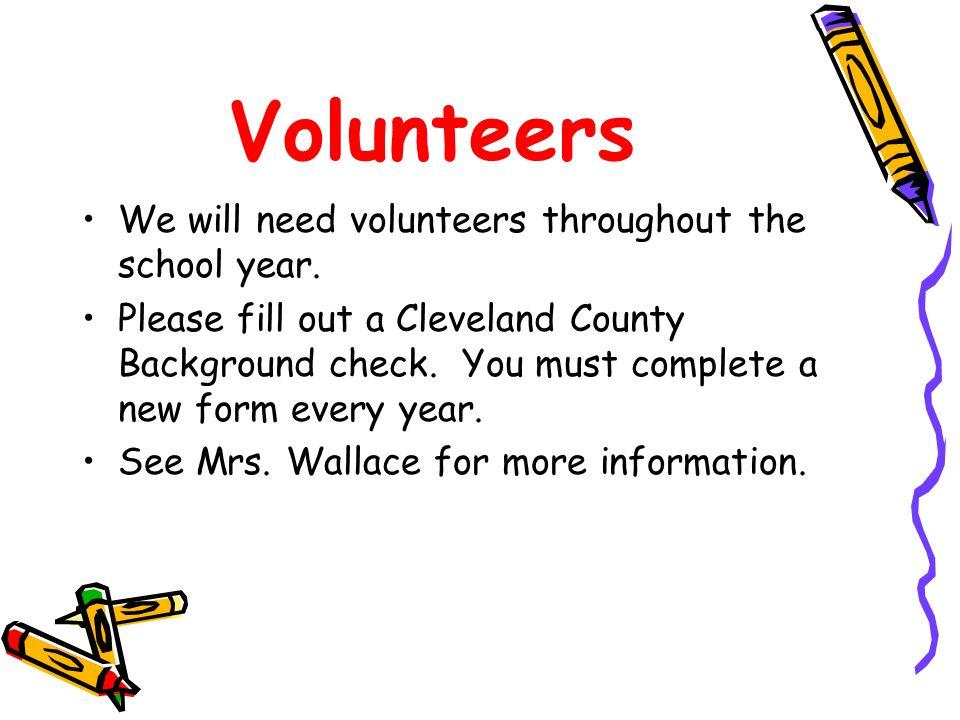 Volunteers We will need volunteers throughout the school year.